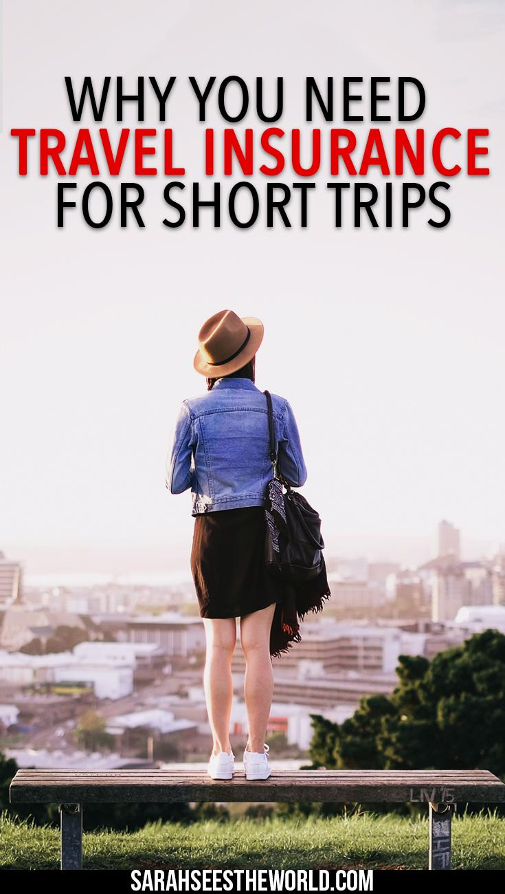 why you need travel insurance for short trips